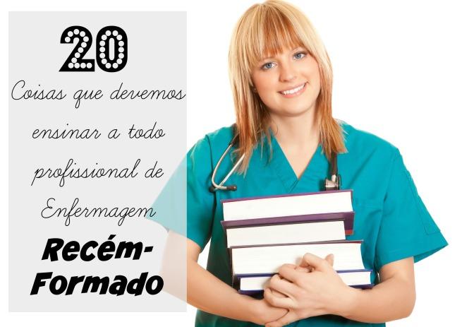 20 coisas que devemos ensinar a todo profissional de enfermagem recém-formado (Parte I)
